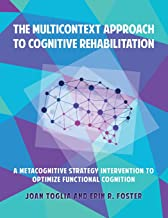 The Multicontext Approach to Cognitive Rehabilitation: A Metacognitive Strategy Intervention to Optimize Functional Cognition