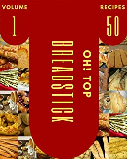 Oh! Top 50 Breadstick Recipes Volume 1: Enjoy Everyday With Breadstick Cookbook!