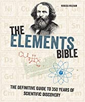 The Elements Bible: The Definitive Guide to 350 Years of Scientific Discovery (Subject Bible)