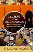 Islam Under the Microscope: A Condensed Digest for Muslims and Non-Muslims