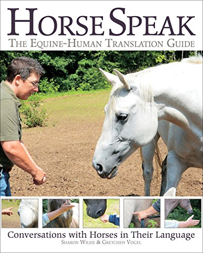 Horse Speak: An Equine-Human Translation Guide: Conversations with Horses in Their Language