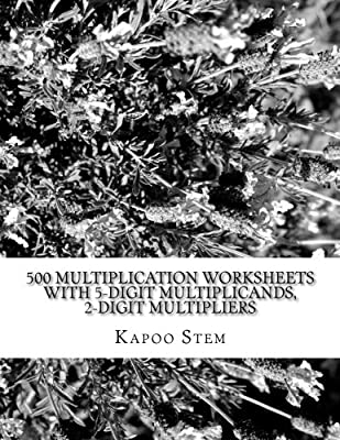 500 Multiplication Worksheets with 5-Digit Multiplicands, 2-Digit Multipliers: Math Practice Workbook: Volume 9 (500 Days Math Multiplication Series) from CreateSpace Independent Publishing Platform