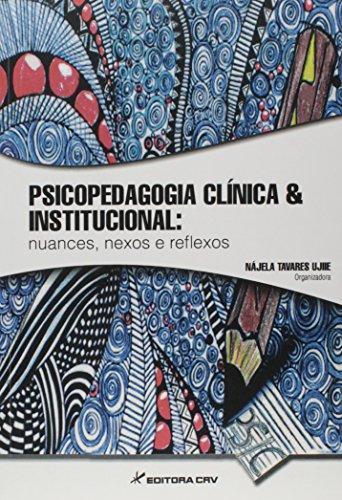 Psicopedagogia clínica & institucional: nuances, nexos e reflexos