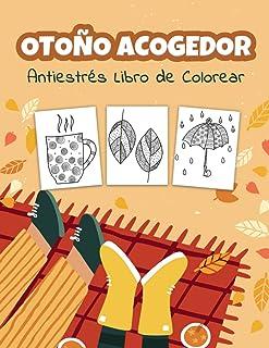 Otoño Acogedor Antiestrés Libro de Colorear: Relajantes y Fáciles Otoño Páginas para Colorear para Adolescentes y Adultos,...