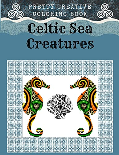 Pretty Creative Coloring Book Celtic Sea Creatures: Stress Relieving Animals Designs For Adults Relaxation