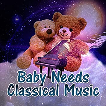 Baby Needs Classical Music – Sounds for Baby, Brilliant Songs, Easy Listening, Exercise Mind Baby, Beethoven