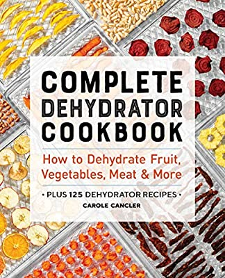 Complete Dehydrator Cookbook: How to Dehydrate Fruit, Vegetables, Meat & More by Rockridge Press