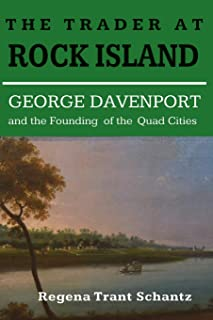 The Trader at Rock Island: George Davenport and the Founding of the Quad Cities