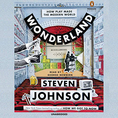 Wonderland     How Play Made the Modern World              By:                                                                                                                                 Steven Johnson                               Narrated by:                                                                                                                                 George Newbern                      Length: 8 hrs and 43 mins     137 ratings     Overall 4.4