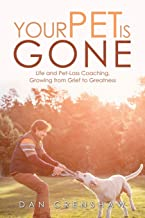 Your Pet Is Gone: Life and Pet-Loss Coaching, Growing from Grief to Greatness
