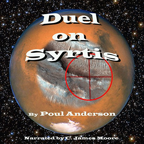 Duel on Syrtis                   By:                                                                                                                                 Poul Anderson                               Narrated by:                                                                                                                                 C James Moore                      Length: 47 mins     Not rated yet     Overall 0.0