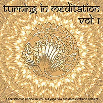 Turning in Meditation, Vol.1 - A Fine Selection of Binaural Chill Out, Yoga Flow and Deep Electronic Ambient