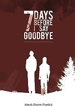 7 Days Before I Say Goodbye