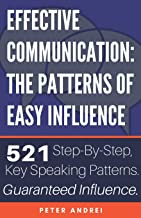Effective Communication: The Patterns of Easy Influence: Master business communication, professional communication, and in...