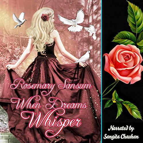 When Dreams Whisper                   By:                                                                                                                                 Rosemary Sansum                               Narrated by:                                                                                                                                 sangita chauhan                      Length: 44 mins     Not rated yet     Overall 0.0