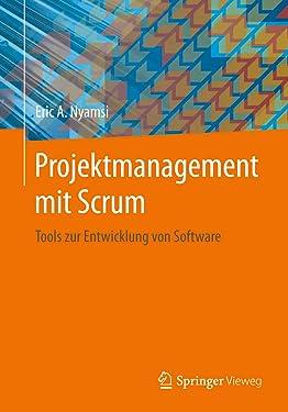 Projektmanagement mit Scrum: Tools zur Entwicklung von Software (German Edition)