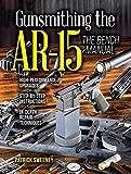 Gunsmithing the AR-15, Vol. 3: The Bench Manual - Patrick Sweeney