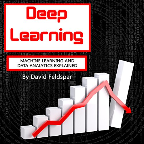Deep Learning: Machine Learning and Data Analytics Explained audiobook cover art