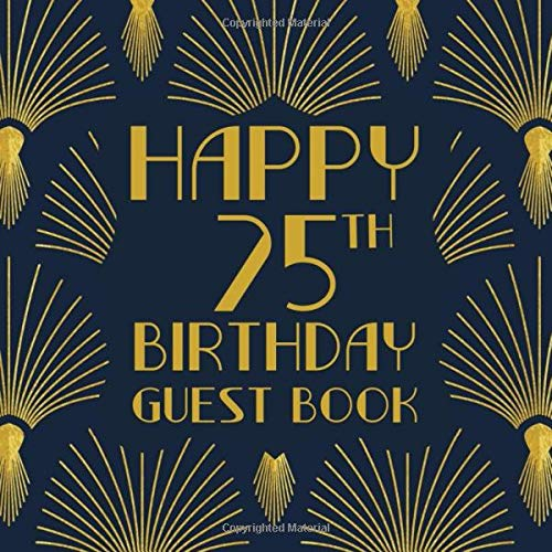 Happy 75th Birthday Guest Book: Birthday Sign In Book For Guest Messages Of Congratulations At 75 Years Old - 1920s Art Deco Style Cover. (Art Deco Birthday Message Books, Band 35)