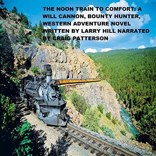 The Noon Train to Comfort (A Will Cannon, Bounty Hunter, Western Adventure Novel) Titelbild