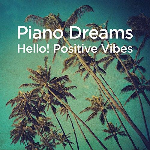 Piano Dreams - Hello! Positive Vibes