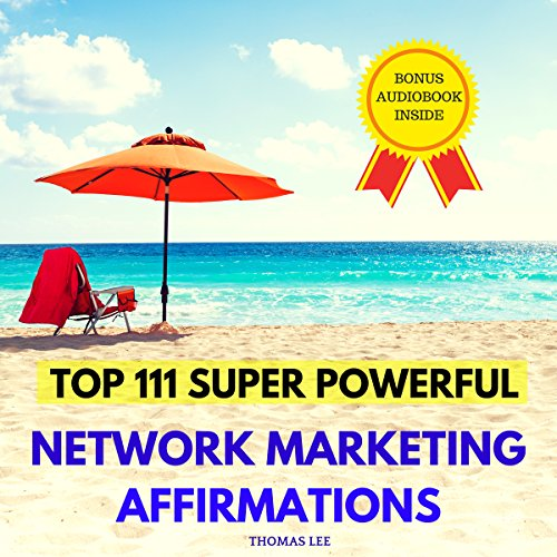 Top 111 Super Powerful Network Marketing Affirmations                   By:                                                                                                                                 Thomas Lee                               Narrated by:                                                                                                                                 Ted Gitzke                      Length: 31 mins     1 rating     Overall 5.0