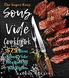 The Super Easy Sous Vide Cookbook: 575 Best Sous Vide...