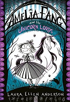 Amelia Fang and the Unicorn Lords (The Amelia Fang Series) by [Laura Ellen Anderson]