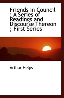 Friends in Council : A Series of Readings and Discourse Thereon ; First Series