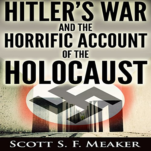 Hitler's War and the Horrific Account of the Holocaust audiobook cover art