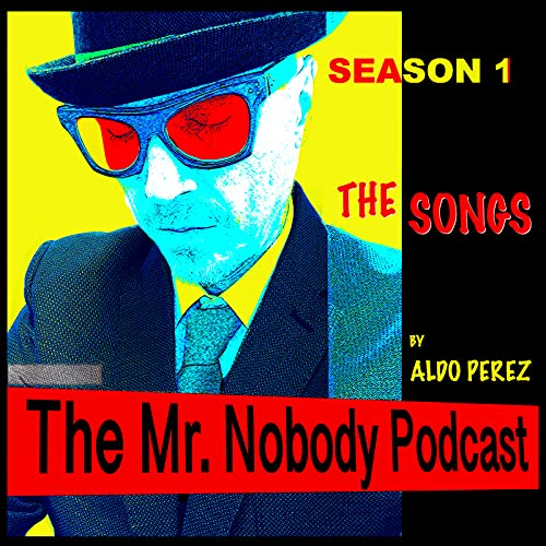 The Mr. Nobody Podcast Season 1 the Songs