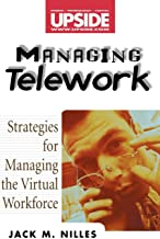 Managing Telework: Strategies for Managing the Virtual Workforce