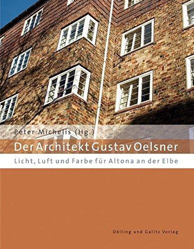 Der Architekt Gustav Oelsner. Licht, Luft und Farbe für Altona an der Elbe