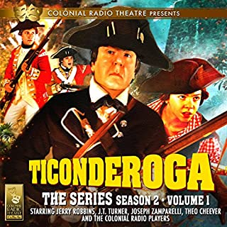 TICONDEROGA - The Series, Season 2, Vol. 1                   By:                                                                                                                                 Jerry Robbins                               Narrated by:                                                                                                                                 Jerry Robbins,                                                                                        J.T. Turner,                                                                                        Joseph Zamparelli,                   and others                 Length: 2 hrs and 44 mins     31 ratings     Overall 4.9