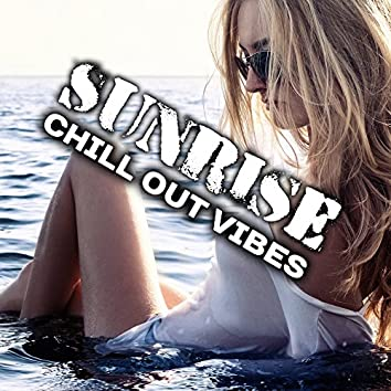 Sunrise Chill Out Vibes – Summer Songs, Easy Listening, Peaceful Music, Sunny Beach Sounds
