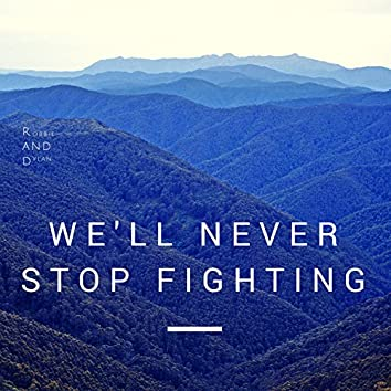 We'll Never Stop Fighting