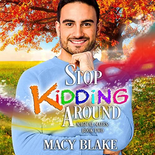 Stop Kidding Around: An MM Paranormal Fated Mates Romance (Magical Mates, Book 2)