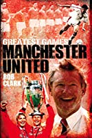 Manchester United (Greatest Games)