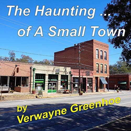 A Haunting of a Small Town Audiobook By Verwayne Greenhoe cover art