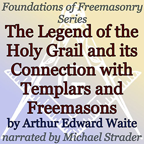 The Legend of the Holy Grail and Its Connection with Templars and Freemasons audiobook cover art