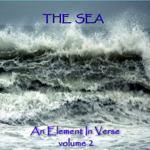The Sea - An Element in Verse: Volume 2 cover art