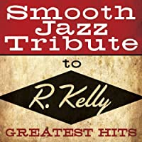 Smooth Jazz Tribute to R. Kelly by Various Artists