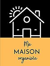 Ma Maison Organisée: Planning Hebdomadaire, Mensuel, Annuel : Carnet de 76 pages pour l'organisation des tâches ménagères,...