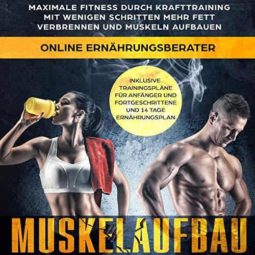 Muskelaufbau: Maximale Fitness durch Krafttraining. Mit wenigen Schritten mehr Fett verbrennen und Muskeln aufbauen: inklusive Trainingspläne für Anfänger...und 14 Tage Ernährungsplan