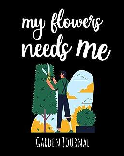 My Flowers Needs Me: Garden Journal, Planner & Gardener Organizer | Gifts For Gardening Lovers