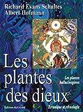 Les plantes des dieux - Les plantes hallucinogènes. Botanique et ethnologie