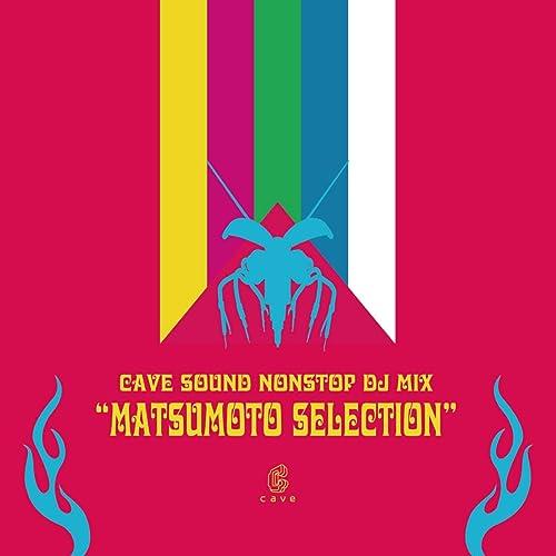 "CAVE SOUND NONSTOP DJ MIX ""MATSUMOTO SELECTION"""