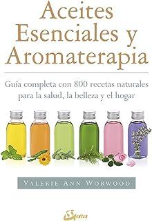 Aceites esenciales y aromaterapia. Guía completa con 800 recetas naturales para la salud, la belleza y el hogar (Salud natural)