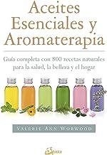 Aceites esenciales y aromaterapia: Guía completa con 800 recetas naturales para la salud, la belleza y el hogar (Salud nat...