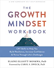 The Growth Mindset Workbook: CBT Skills to Help You Build Resilience, Increase Confidence, and Thrive Through Life's Chall...